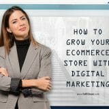 Grow Your E-commerce Store with Digital Marketing