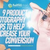 Product Photography Tips To Help Increase Your Conversion